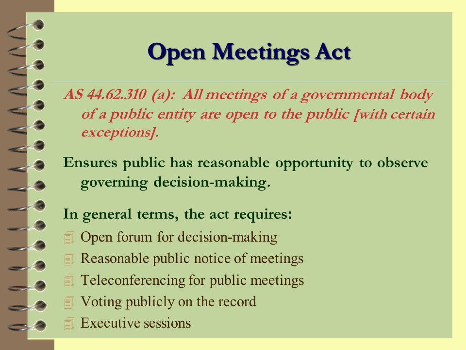 Open Meetings Act AS 44.62.310 (a): All meetings of a governmental body of a public entity are open to the public [with certain exceptions].
